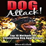 Dog Attack!: Top 10 Methods for Eliminating Dog Aggression! |  Mav4Life