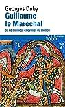 Guillaume le Maréchal, ou le meilleur chevalier du monde par Duby