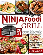 Ninja Foodi Grill Cookbook For Beginners: 1000-Days Quick & Easy Recipes for Indoor Grilling and Air Frying | Ultimate Ninja Foodi Grill Recipes 2021