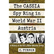 The Cassia Spy Ring in World War II Austria: A History of the Oss's Maier-Messner Group