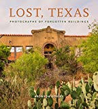 img - for Lost, Texas: Photographs of Forgotten Buildings (Clayton Wheat Williams Texas Life Series) book / textbook / text book
