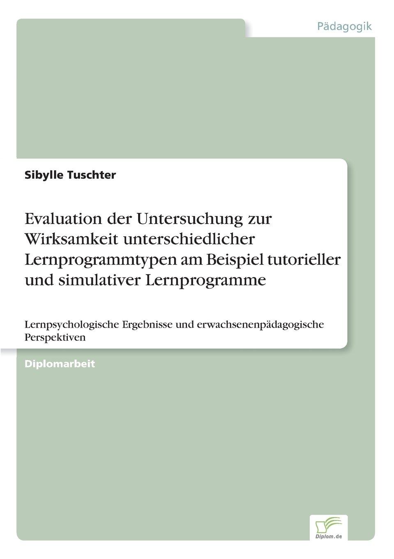 Evaluation der Untersuchung zur Wirksamkeit unterschiedlicher Lernprogrammtypen am Beispiel tutorieller und simulativer Lernprogramme: ... Perspektiven (German Edition) ebook