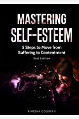 Mastering Self Esteem: 5 Steps to Move from Suffering to Contentment (2nd Edition) Paperback