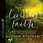 Curious Faith: Rediscovering Hope in the God of Possibility | Logan Wolfram