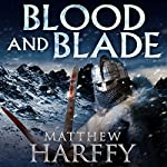 Blood and Blade: The Bernicia Chronicles, Book 3 | Matthew Harffy