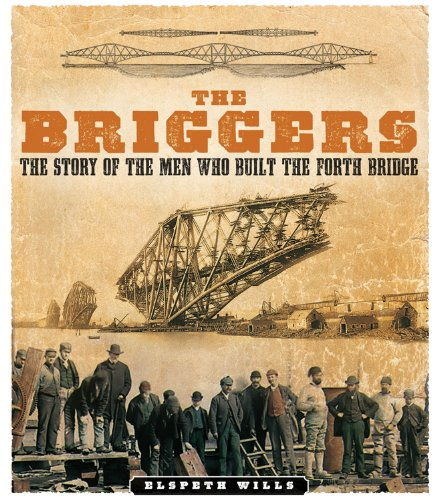 The Briggers: The Story of the Men Who Built the Forth Bridge - Railroad Bridge Design