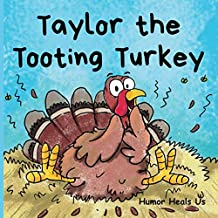 Taylor the Tooting Turkey: A Story About a Turkey Who Toots (Farts) (Farting Adventures)