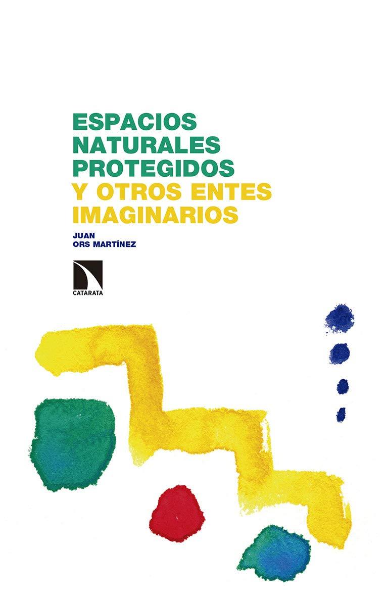 Espacios naturales protegidos y otros entes imaginarios: 280 Investigación y Debate: Amazon.es: Ors Martínez, Juan: Libros