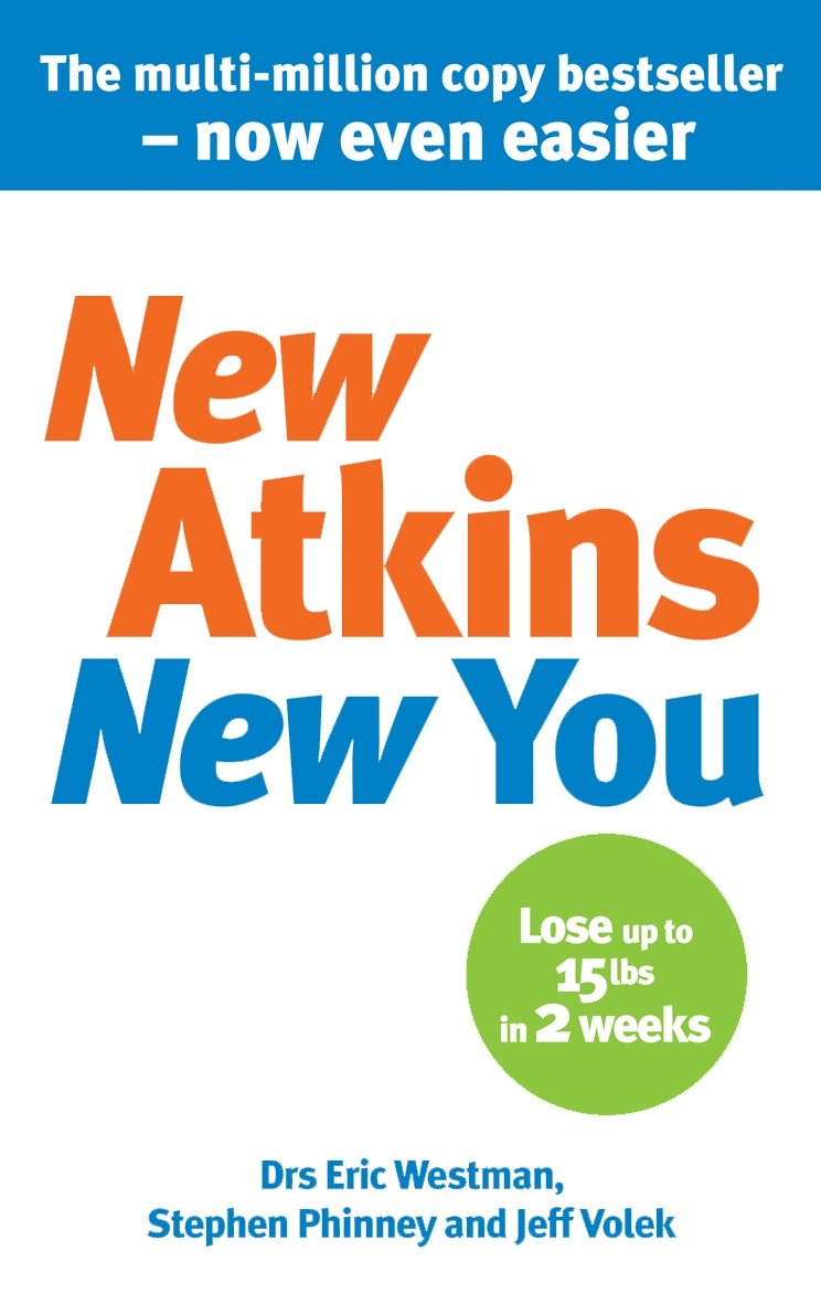 New Atkins For a New You: The Ultimate Diet for Shedding Weight and Feeling Great: Amazon.es: Dr Eric C Westman, Dr Jeff S Volek, Dr Stephen D Phinney: ...