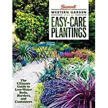 Western Garden Book of Easy Care Plantings: The Ultimate Guide to Low-Water Beds, Borders, and Containers