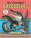img - for The Truth About Crocodiles: Seriously Funny Facts about Your Favorite Animals (The Truth About Your Favorite Animals) book / textbook / text book