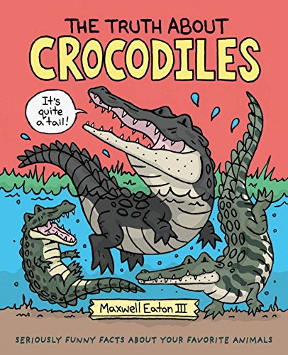 The Truth About Crocodiles: Seriously Funny Facts about Your Favorite Animals