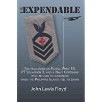 The Expendable: The True Story of Patrol Wing 10, PT Squadron 3, and a Navy Corpsman Who Refused to Surrender When the…