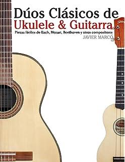 Dúos Clásicos de Ukulele & Guitarra: Piezas fáciles de Bach, Mozart, Beethoven y