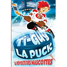 Ti-Guy la puck - La révolte des mascottes 1 (French Edition)