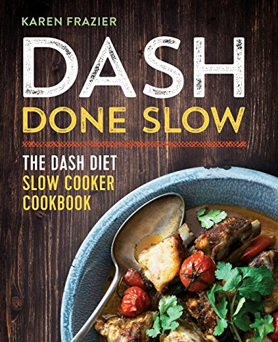 DASH Done Slow: The DASH Diet Slow Cooker Cookbook (Cooking Diet)