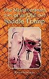 The Misadventures of an Old Saddle Tramp, Robert Schweiger, 1481704893