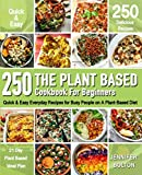 The Plant Based  Cookbook for Beginners: 250 Quick & Easy Everyday Recipes for Busy People on A Plant Based Diet  | 21-Day Plant-Based Meal Plan (Plant-Based Diet Cookbooks)