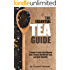 The Essential Tea Guide: A Guide To Over 230 Teas And Tisanes