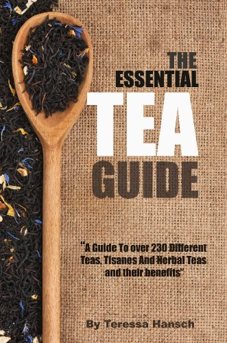 The Essential Tea Guide: A Guide To Over 230 Teas And Tisanes by Teressa Hansch