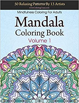 Book Mandala Coloring Book: 50 Relaxing Patterns By 13 Artists, Mindfulness Coloring For Adults Volume 1 (ColoringCraze Adult Coloring Books, Stress Relieving Mandalas)