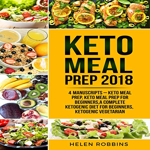 Keto Meal Prep 2018: 4 Manuscripts: Keto Meal Prep, Keto Meal Prep for Beginners, a Complete Ketogenic Diet for Beginners, Ketogenic Vegetarian. by Helen Robbins