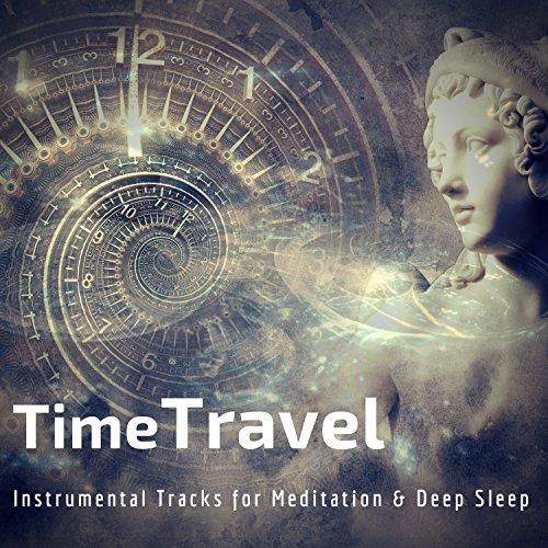 Time Travel (Instrumental Tracks For Meditation and amp; Deep Sleep) -