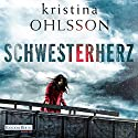 Schwesterherz (Martin Benner 1) Audiobook by Kristina Ohlsson Narrated by Uve Teschner, Richard Barenberg