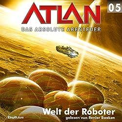 Welt der Roboter (Atlan - Das absolute Abenteuer 05)