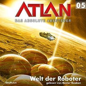 Welt der Roboter (Atlan - Das absolute Abenteuer 05) Hörbuch