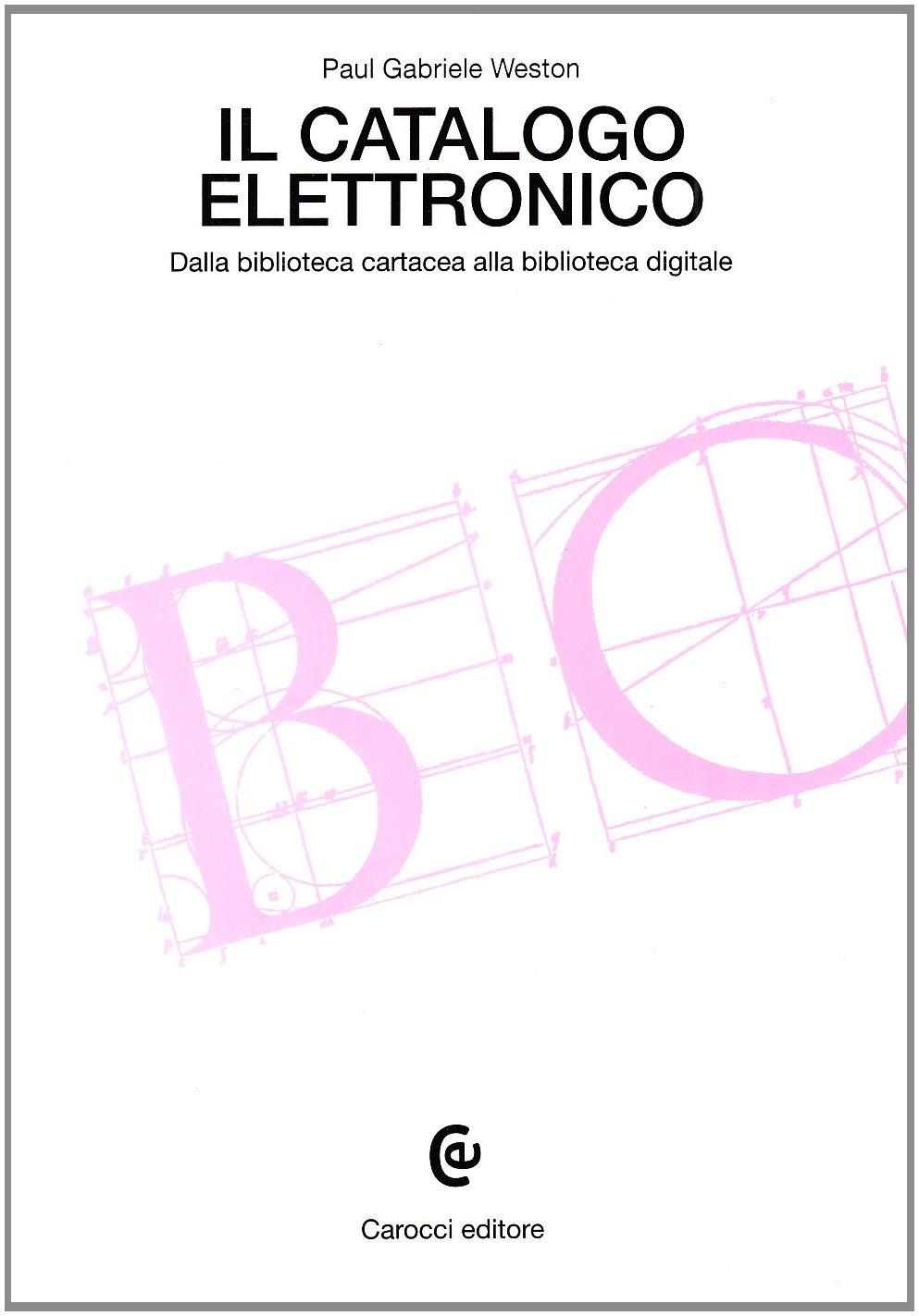 Il catalogo elettronico. Dalla biblioteca cartacea alla biblioteca digitale Copertina flessibile – 19 apr 2002 Paul G. Weston Carocci 8843021745 Testi scientifici