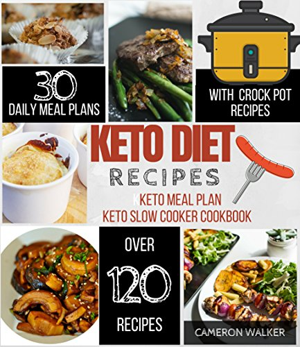 KETO DIET RECIPES: Keto Meal Plan, Keto Slow Cooker Cookbook by Cameron Walker