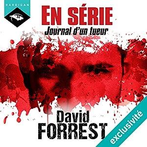 En Série : Journal d'un tueur   Livre audio Auteur(s) : David Forrest Narrateur(s) : Arnauld Le Ridant