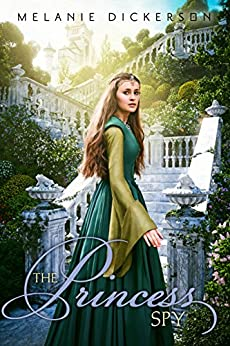 The Princess Spy (Fairy Tale Romance Series Book 5) by [Dickerson, Melanie]