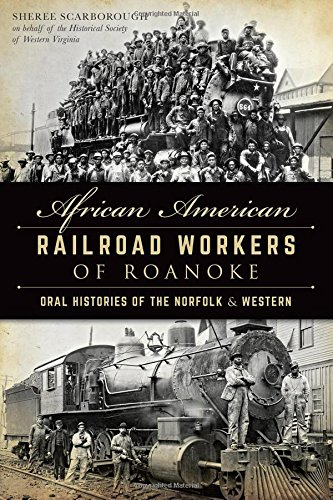 Search : African American Railroad Workers of Roanoke: Oral Histories of the Norfolk & Western (American Heritage)