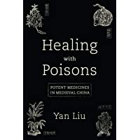 Healing with Poisons: Potent Medicines in Medieval China