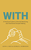 With: A Practical Guide to Informal Mentoring and Intentional Disciple Making