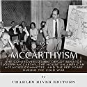 McCarthyism: The Controversial History of Senator Joseph McCarthy, the House Un-American Activities Committee, and the Red Scare During the Cold War Audiobook by  Charles River Editors Narrated by Dan Gallagher