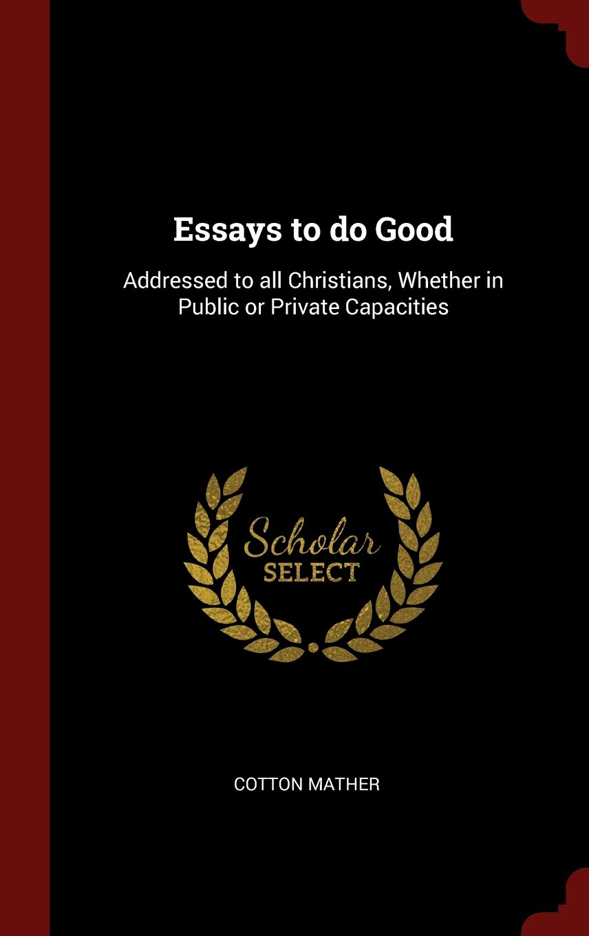 Download Essays to do Good: Addressed to all Christians, Whether in Public or Private Capacities PDF