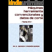 Máquinas herramienta convencionales y datos de corte: Tema XIV