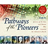 Pathways of the Pioneers: Stories of the Men and Women Who Founded the Adventist Church