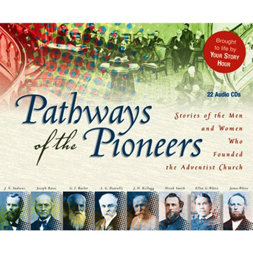 Pathways of the Pioneers: Stories of the Men and Women Who Founded the Adventist Church by Cross View Media