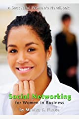 A Successful Woman's Handbook: Social Networking for Women in Business: Building your Business Profile and Connecting with Your Customers Online Kindle Edition