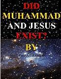 Did Muhammad and Jesus Exist?, Faisal Fahim, 1490540946