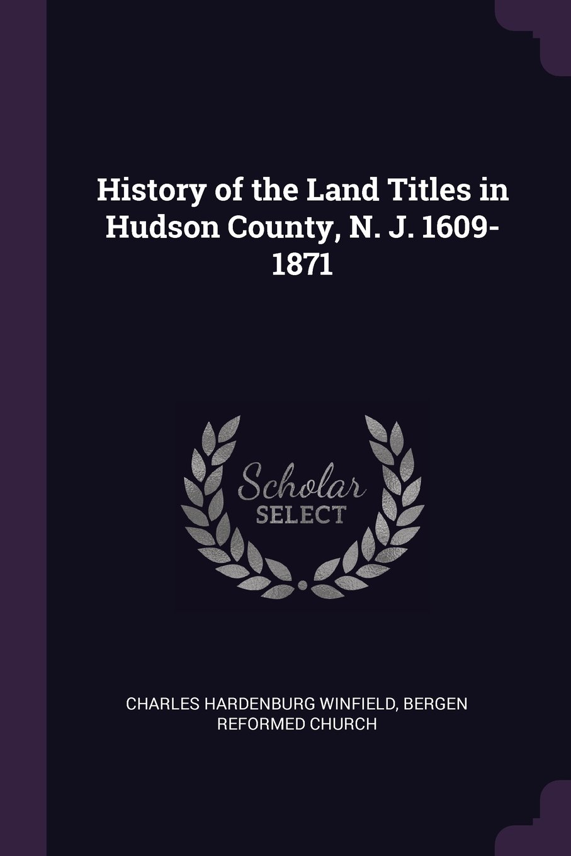 History of the Land Titles in Hudson County, N. J. 1609-1871 pdf epub