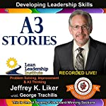 A3 Stories - Module 2, Section 9: Developing Leadership Skills, Part 16 | Jeffrey Liker