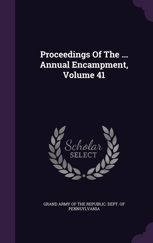Read Online Proceedings Of The ... Annual Encampment, Volume 41 PDF