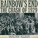 Rainbow's End: The Crash of 1929: Oxford University Press: Pivotal Moments in US History Audiobook by Maury Klein Narrated by Sean Crisden