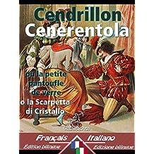 Cendrillon - Cenerentola: Bilingue avec le texte parallèle - Bilingue con testo francese a fronte: Français-Italien / Francese-Italiano (Dual Language Easy Reader Vol. 22) (Italian Edition)
