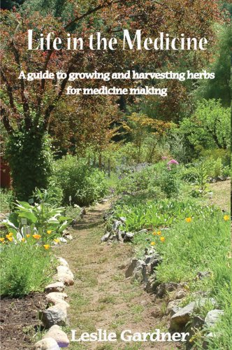 Life in the Medicine: A guide to growing and harvesting herbs for medicine making ebook